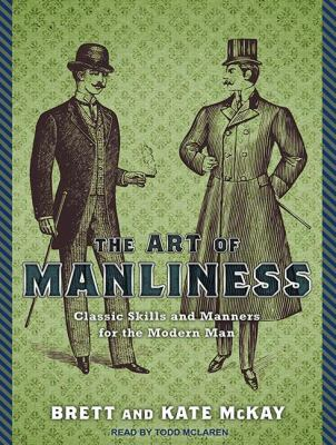 The Art of Manliness: Classic Skills and Manners for the Modern Man  2011 edition cover