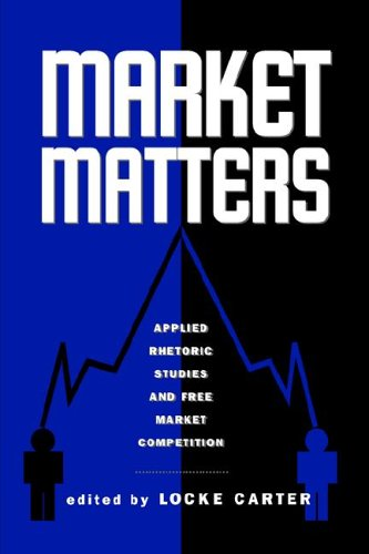 Market Matters Applied Rhetoric Studies and Free Market Competition  2004 9781572735750 Front Cover