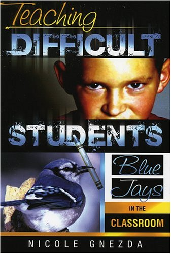 Teaching Difficult Students Blue Jays in the Classroom  2005 edition cover