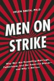 Men on Strike Why Men Are Boycotting Marriage, Fatherhood, and the American Dream - and Why It Matters N/A 9781594036750 Front Cover