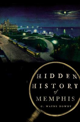 Hidden History of Memphis   2010 9781596298750 Front Cover