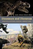 Dinosaurs and Dioramas Creating Natural History Exhibitions  2014 9781611322750 Front Cover