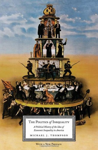 Politics of Inequality A Political History of the Idea of Economic Inequality in America  2012 9780231140751 Front Cover