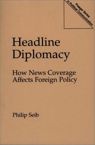 Headline Diplomacy How News Coverage Affects Foreign Policy N/A 9780275953751 Front Cover