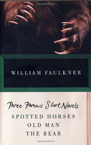 Three Famous Short Novels Spotted Horses - Old Man - The Bear N/A edition cover