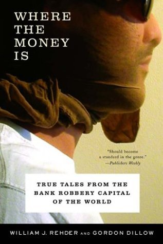 Where the Money Is True Tales from the Bank Robbery Capital of the World N/A 9780393325751 Front Cover