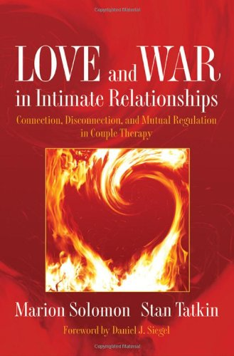 Love and War in Intimate Relationships Connection, Disconnection, and Mutual Regulation in Couple Therapy  2010 edition cover