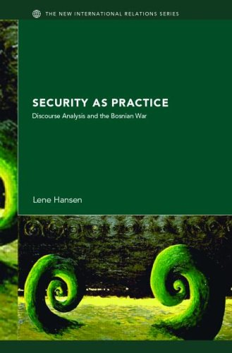 Security As Practice Discourse Analysis and the Bosnian War  2006 edition cover
