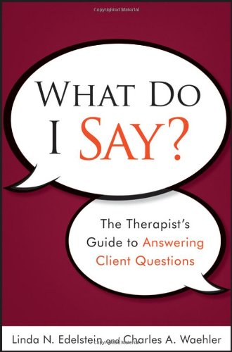 What Do I Say? The Therapist's Guide to Answering Client Questions  2011 edition cover