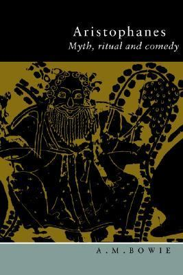 Aristophanes Myth, Ritual and Comedy  1996 9780521575751 Front Cover