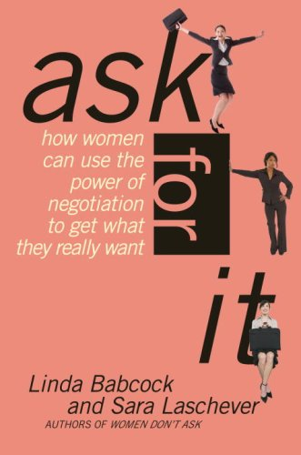Ask for It How Women Can Use the Power of Negotiation to Get What They Really Want  2008 9780553383751 Front Cover