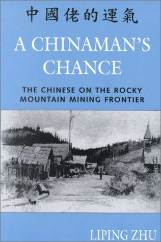 Chinaman's Chance The Chinese on the Rocky Mountain Mining Frontier  2000 (Reprint) edition cover