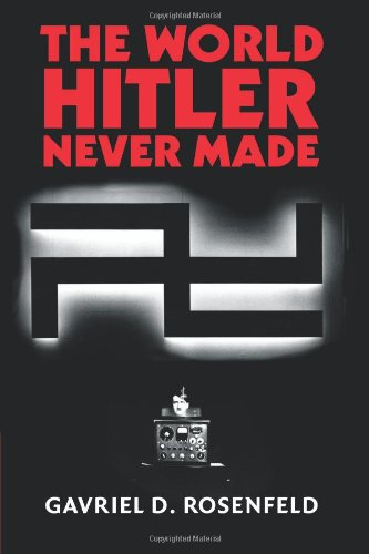 World Hitler Never Made Alternate History and the Memory of Nazism  2011 9781107402751 Front Cover