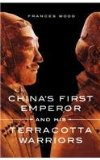 China's First Emperor and His Terracotta Warriors  N/A 9781250029751 Front Cover