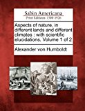Aspects of Nature, in Different Lands and Different Climates: With Scientific Elucidations. Volume 1 of 2  0 edition cover