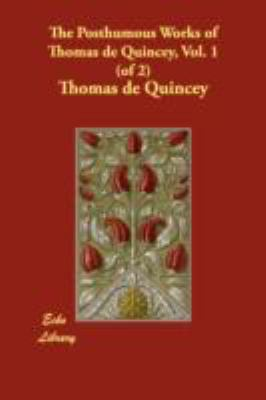 The Posthumous Works of Thomas De Quincey:   2008 9781406891751 Front Cover