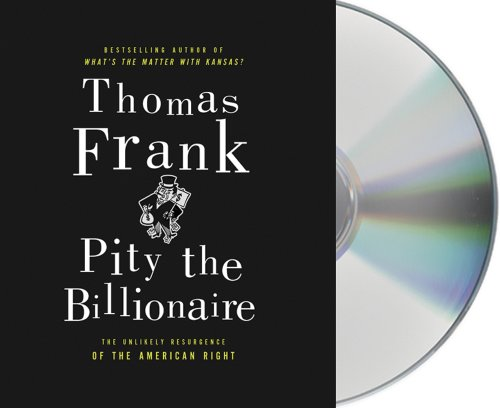Pity the Billionaire: The Unexpected Resurgence of the American Right  2012 edition cover