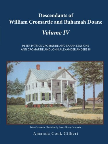 Descendants of William Cromartie and Ruhamah Doane Peter Patrick Cromartie and Sarah Sessions Ann Cromartie and John Alexander Anders III  2013 9781490807751 Front Cover