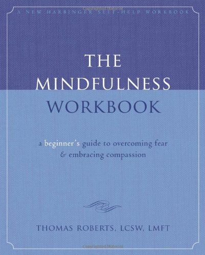 Mindfulness Workbook A Beginner's Guide to Overcoming Fear and Embracing Compassion  2009 edition cover