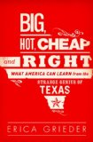 Big, Hot, Cheap, and Right What America Can Learn from the Strange Genius of Texas N/A edition cover
