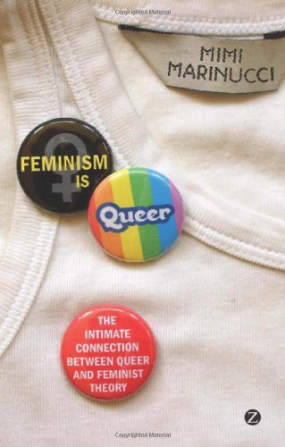 Feminism Is Queer The Intimate Connection Between Queer and Feminist Theory  2010 9781848134751 Front Cover