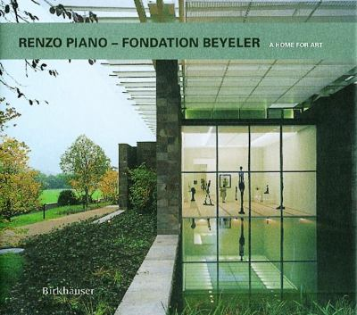 Renzo Piano - Fondation Beyeler A Home for Art 2nd 2000 (Enlarged) 9783764362751 Front Cover