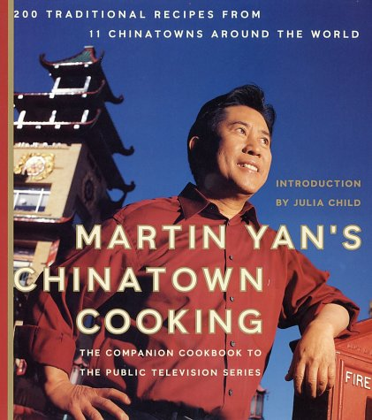 Martin Yan's Chinatown Cooking 200 Traditional Recipes from 11 Chinatowns Around the World  2002 9780060084752 Front Cover