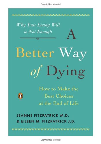 Better Way of Dying How to Make the Best Choices at the End of Life  2010 edition cover