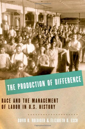 Production of Difference Race and the Management of Labor in U. S. History  2012 9780199739752 Front Cover