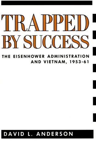 Trapped by Success The Eisenhower Administration and Vietnam, 1953-61 N/A edition cover