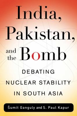 India, Pakistan, and the Bomb Debating Nuclear Stability in South Asia  2012 9780231143752 Front Cover