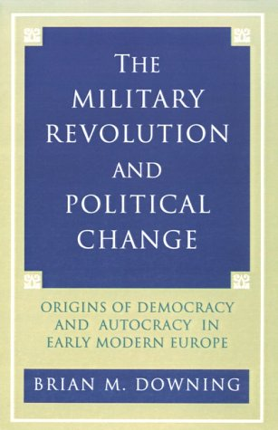 Military Revolution and Political Change Origins of Democracy and Autocracy in Early Modern Europe  1993 edition cover