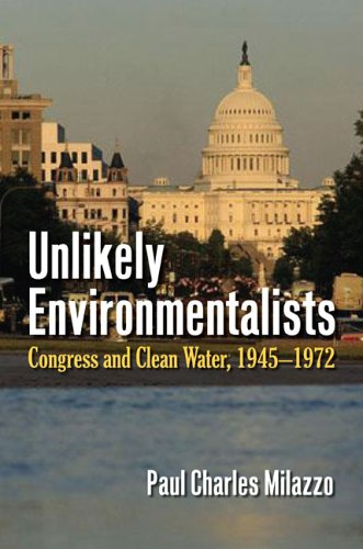 Unlikely Environmentalists Congress and Clean Water, 1955-1972  2006 9780700614752 Front Cover