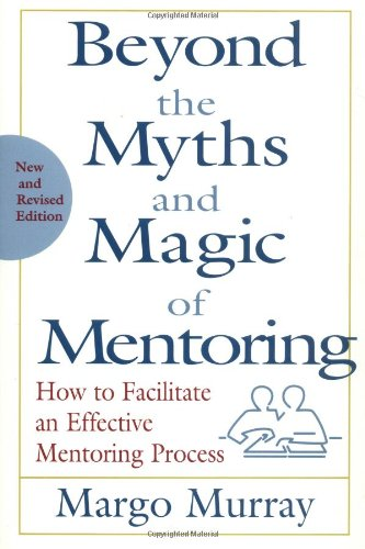 Beyond the Myths and Magic of Mentoring How to Facilitate an Effective Mentoring Process 2nd 2001 (Revised) edition cover