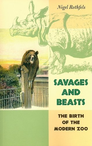 Savages and Beasts The Birth of the Modern Zoo  2002 edition cover