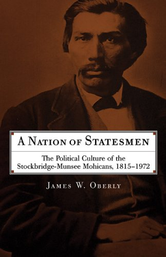 Nation of Statesmen The Political Culture of the Stockbridge-Munsee Mohicans, 1815-1972  2005 9780806136752 Front Cover