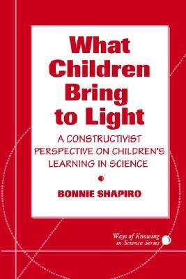 What Children Bring to Light A Constructivist Perspective on Children's Learning in Science  1994 9780807733752 Front Cover