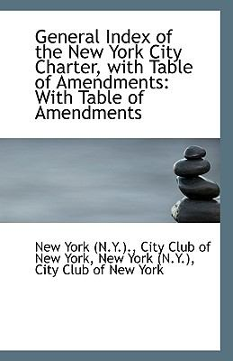 General Index of the New York City Charter, with Table of Amendments With Table of Amendments N/A edition cover