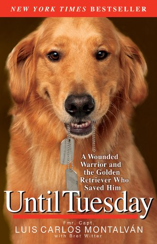 Until Tuesday A Wounded Warrior and the Golden Retriever Who Saved Him N/A edition cover