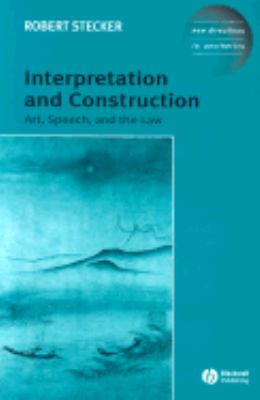 Interpretation and Construction Art, Speech, and the Law  2003 9781405101752 Front Cover