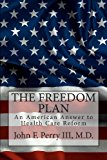 FREEDOM PLAN: an America Answer to Health Care Reform  N/A 9781484014752 Front Cover
