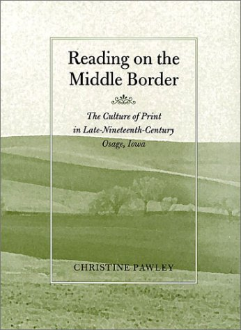 Reading on the Middle Border The Culture of Print in Late Nineteenth-Century Osage, Iowa  2001 edition cover
