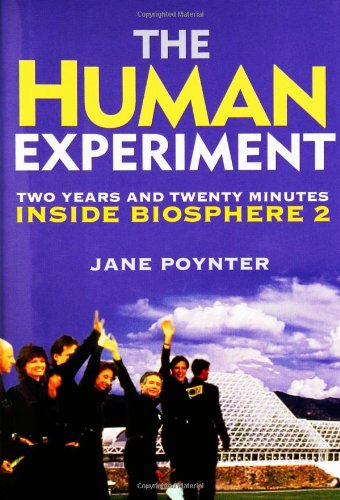 Human Experiment Two Years and Twenty Minutes Inside Biosphere 2  2006 9781560257752 Front Cover