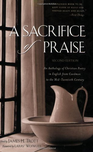 Sacrifice of Praise An Anthology of Christian Poetry in English from Caedmon to the Mid-Twentieth Century 2nd 2004 edition cover