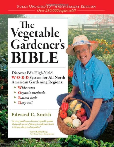 Vegetable Gardener's Bible Discover Ed's High-Yield W-O-R-D System for All North American Gardening Regions - Wide Rows, Organic Methods, Raised Beds, Deep Soil 2nd 2010 (Anniversary) 9781603424752 Front Cover