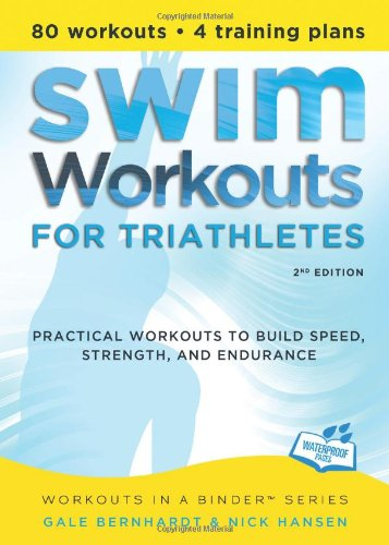 Swim Workouts for Triathletes Practical Workouts to Build Speed, Strength, and Endurance 2nd 2011 9781934030752 Front Cover