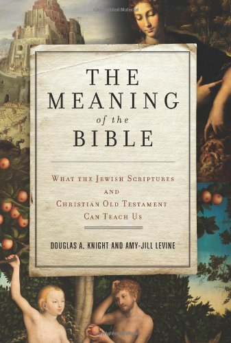 Meaning of the Bible What the Jewish Scriptures and Christian Old Testament Can Teach Us  2011 edition cover