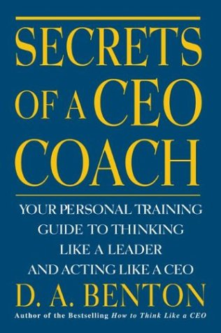 Secrets of a CEO Coach: Your Personal Training Guide to Thinking Like a Leader and Acting Like a CEO   2000 9780071360753 Front Cover