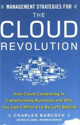 Management Strategies for the Cloud Revolution How Cloud Computing Is Transforming Business and Why You Can't Afford to Be Left Behind  2010 9780071740753 Front Cover