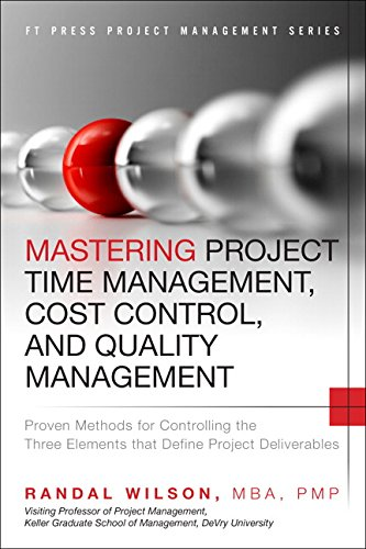 Mastering Project Time Management, Cost Control, and Quality Management: Proven Methods for Controlling the Three Elements That Define Project Deliverables  2015 9780133839753 Front Cover
